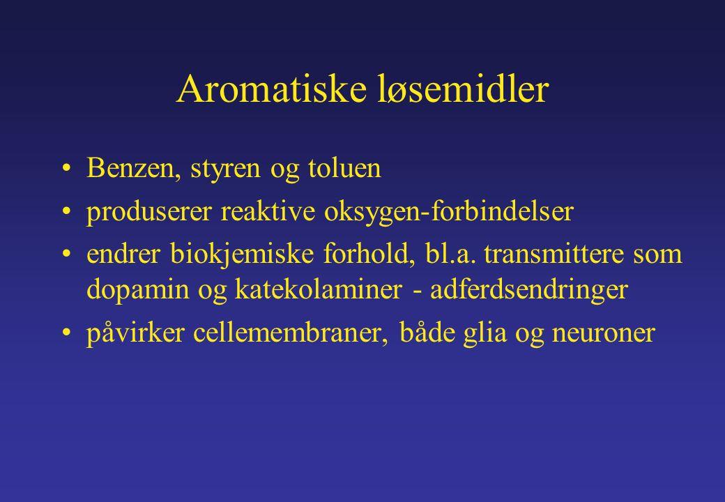 Aromatiske løsemidler Benzen, styren og toluen produserer reaktive oksygen-forbindelser endrer biokjemiske forhold, bl.a.