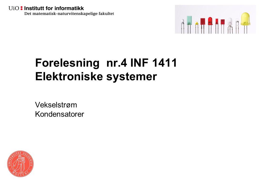 Forelesning nr.4 INF 1411 Elektroniske systemer Vekselstrøm Kondensatorer