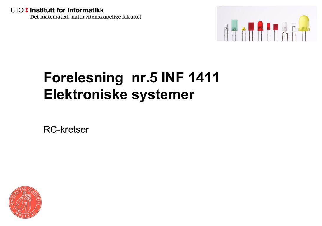 Forelesning nr.5 INF 1411 Elektroniske systemer RC-kretser
