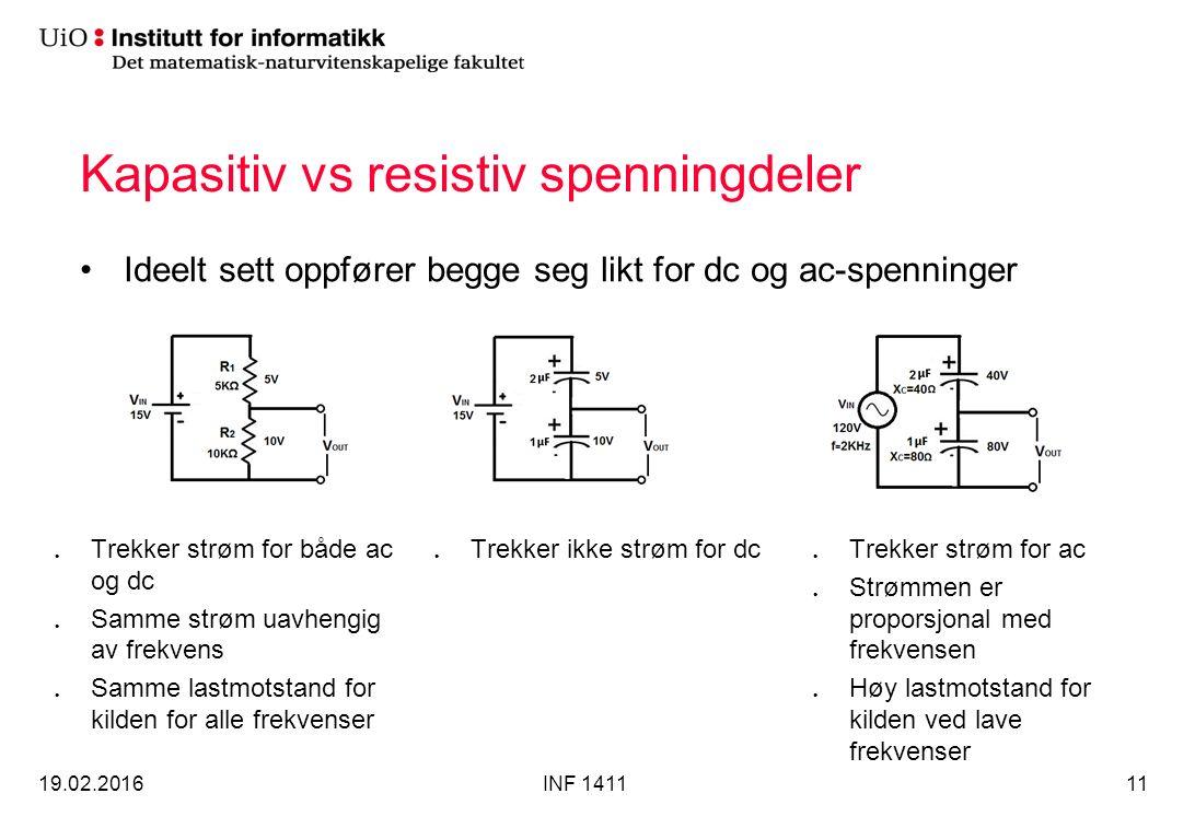Kapasitiv vs resistiv spenningdeler Ideelt sett oppfører begge seg likt for dc og ac-spenninger 19.02.2016INF 141111 Trekker strøm for både ac og dc S