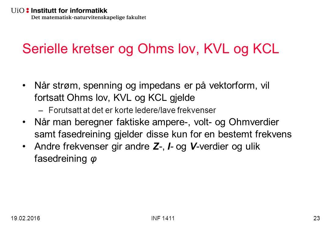 Serielle kretser og Ohms lov, KVL og KCL Når strøm, spenning og impedans er på vektorform, vil fortsatt Ohms lov, KVL og KCL gjelde –Forutsatt at det