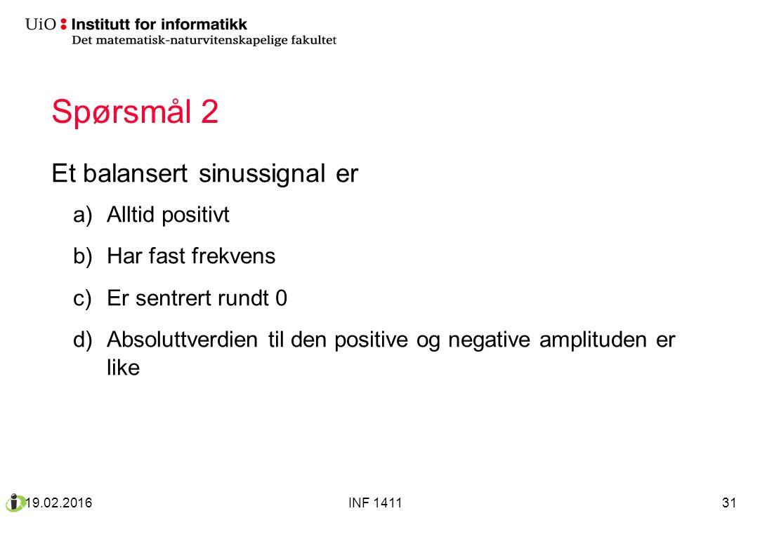 Spørsmål 2 Et balansert sinussignal er a)Alltid positivt b)Har fast frekvens c)Er sentrert rundt 0 d)Absoluttverdien til den positive og negative ampl