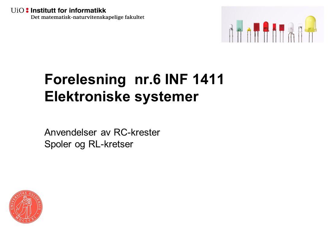 Forelesning nr.6 INF 1411 Elektroniske systemer Anvendelser av RC-krester Spoler og RL-kretser