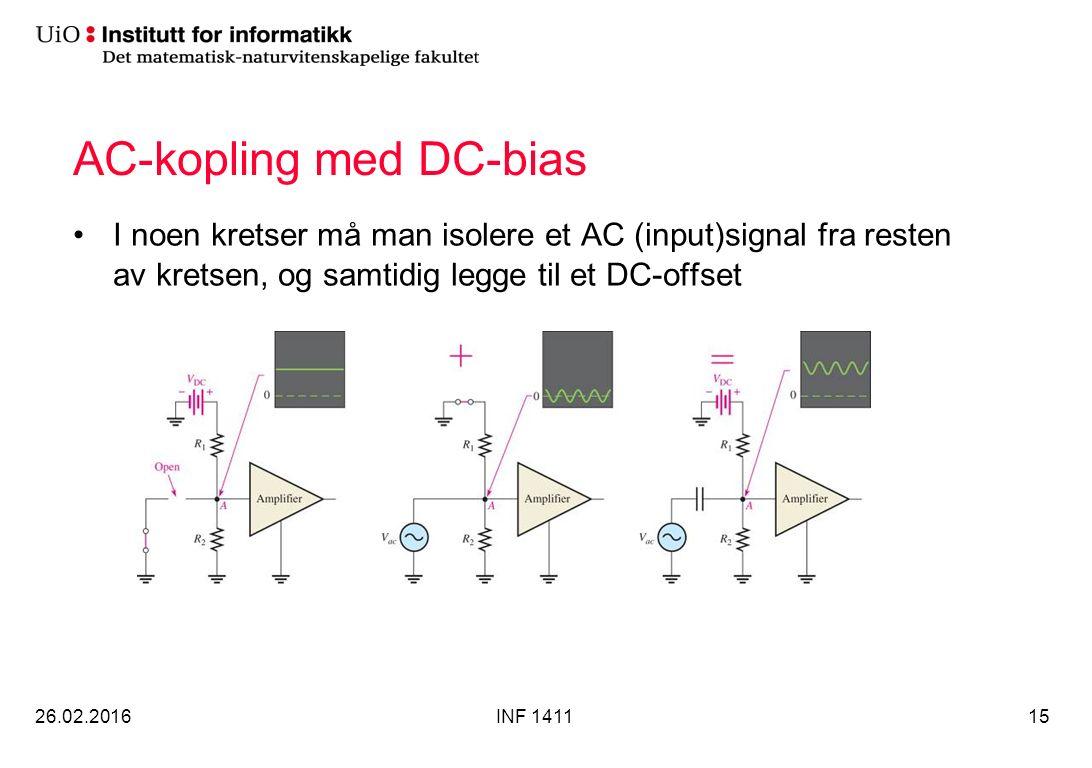 AC-kopling med DC-bias I noen kretser må man isolere et AC (input)signal fra resten av kretsen, og samtidig legge til et DC-offset 26.02.2016INF 141115