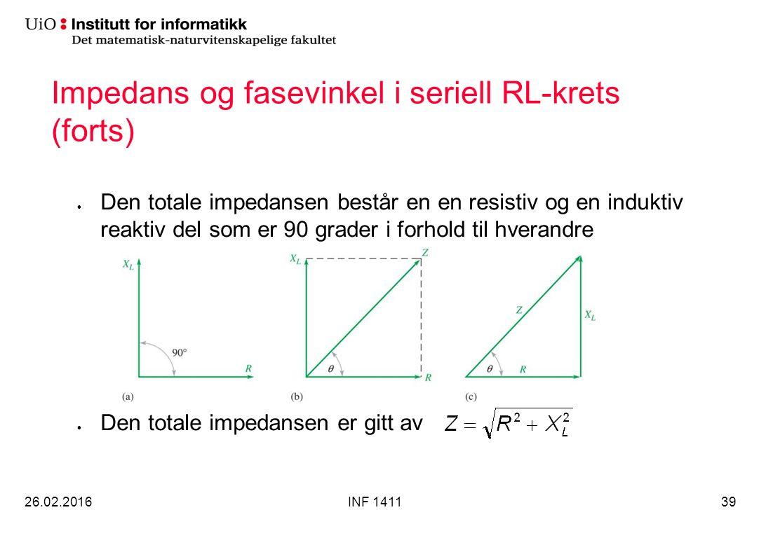 Impedans og fasevinkel i seriell RL-krets (forts) 26.02.2016INF 141139 Den totale impedansen består en en resistiv og en induktiv reaktiv del som er 9