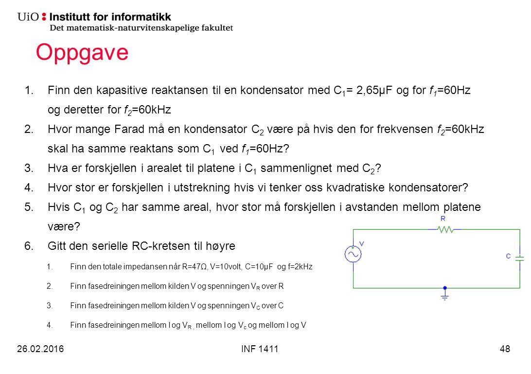 Oppgave 1.Finn den kapasitive reaktansen til en kondensator med C 1 = 2,65µF og for f 1 =60Hz og deretter for f 2 =60kHz 2.Hvor mange Farad må en kondensator C 2 være på hvis den for frekvensen f 2 =60kHz skal ha samme reaktans som C 1 ved f 1 =60Hz.