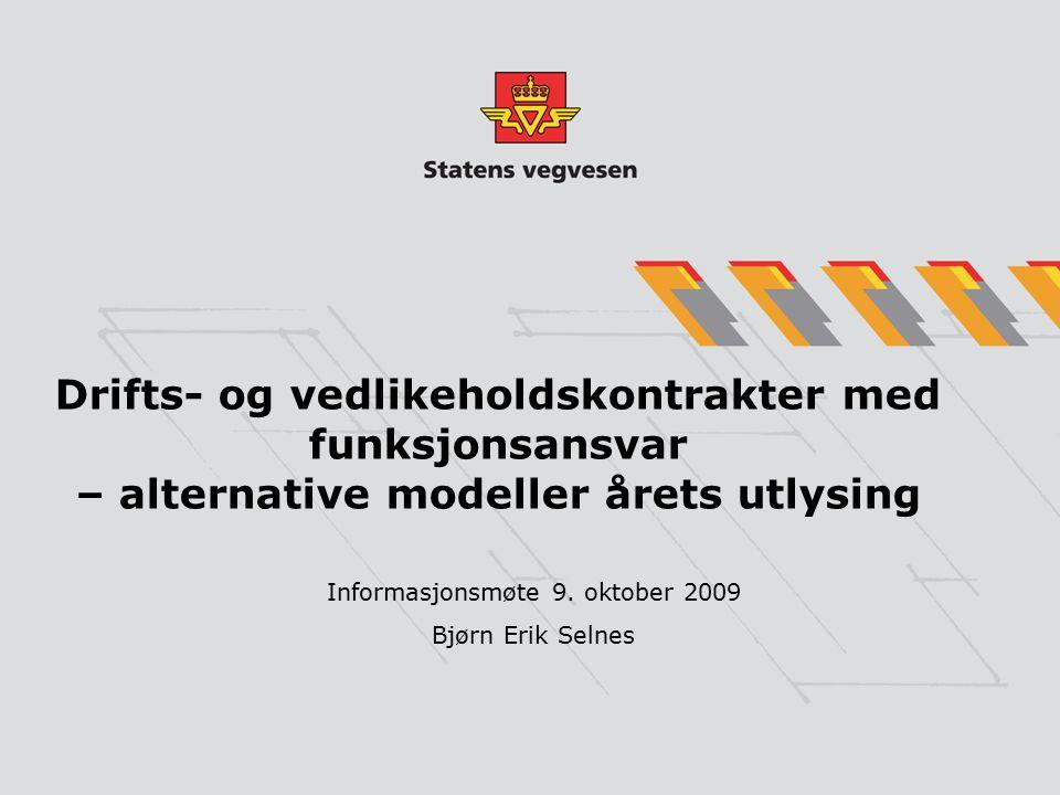 Drifts- og vedlikeholdskontrakter med funksjonsansvar – alternative modeller årets utlysing Informasjonsmøte 9. oktober 2009 Bjørn Erik Selnes