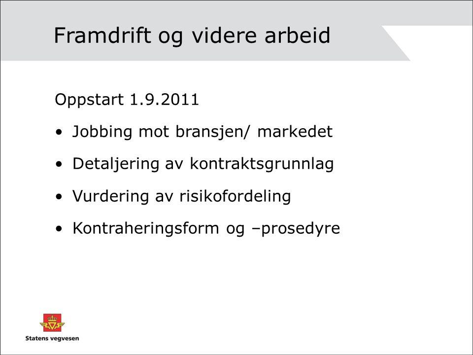 Framdrift og videre arbeid Oppstart 1.9.2011 Jobbing mot bransjen/ markedet Detaljering av kontraktsgrunnlag Vurdering av risikofordeling Kontraheringsform og –prosedyre