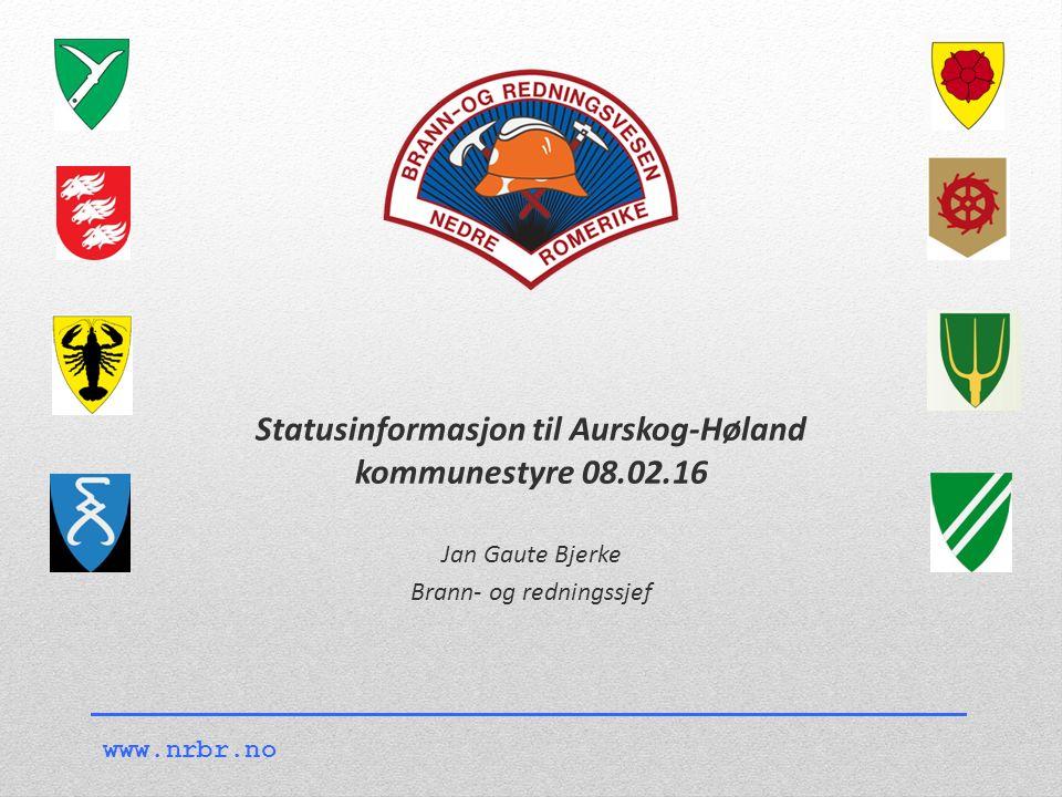 www.nrbr.no Statusinformasjon til Aurskog-Høland kommunestyre 08.02.16 Jan Gaute Bjerke Brann- og redningssjef