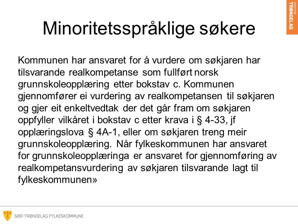 Minoritetsspråklige søkere Kommunen har ansvaret for å vurdere om søkjaren har tilsvarande realkompetanse som fullført norsk grunnskoleopplæring etter bokstav c.