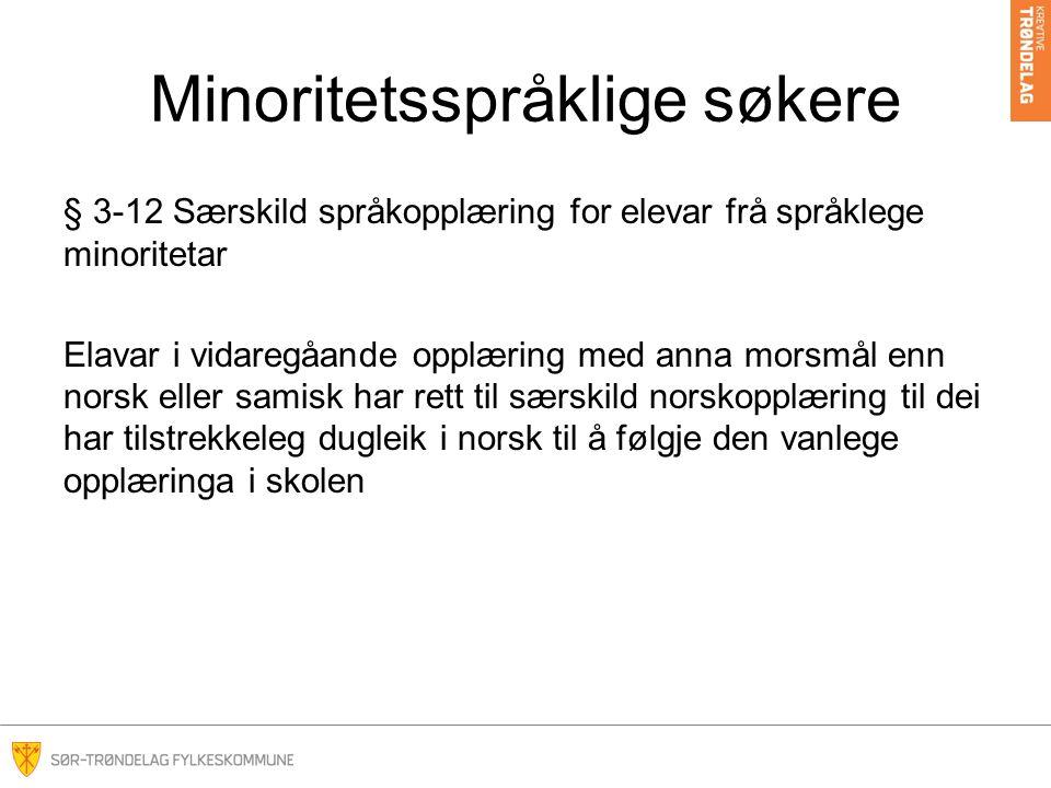 Minoritetsspråklige søkere § 3-12 Særskild språkopplæring for elevar frå språklege minoritetar Elavar i vidaregåande opplæring med anna morsmål enn norsk eller samisk har rett til særskild norskopplæring til dei har tilstrekkeleg dugleik i norsk til å følgje den vanlege opplæringa i skolen