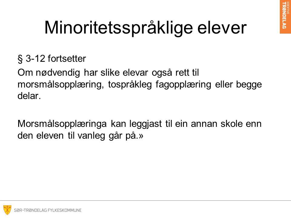 Minoritetsspråklige elever § 3-12 fortsetter Om nødvendig har slike elevar også rett til morsmålsopplæring, tospråkleg fagopplæring eller begge delar.