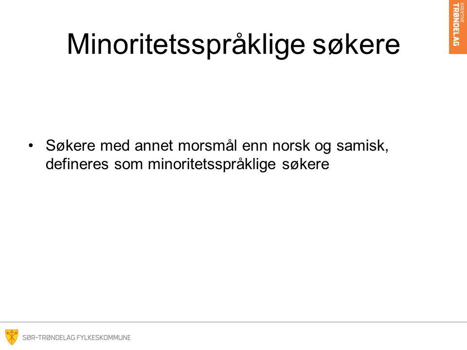 Minoritetsspråklige søkere De aller fleste av søkerne med annet morsmål enn norsk, er som alle andre i søkeprosessen De konkurrerer på karakterene og har nærskolepoeng