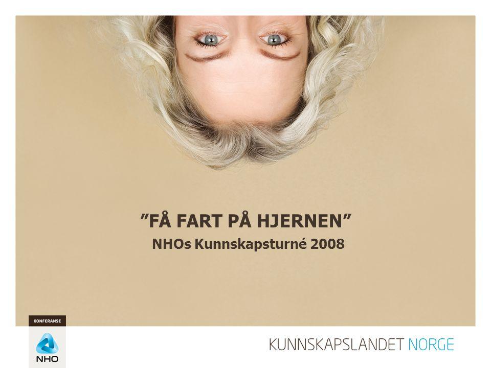 FÅ FART PÅ HJERNEN NHOs Kunnskapsturné 2008