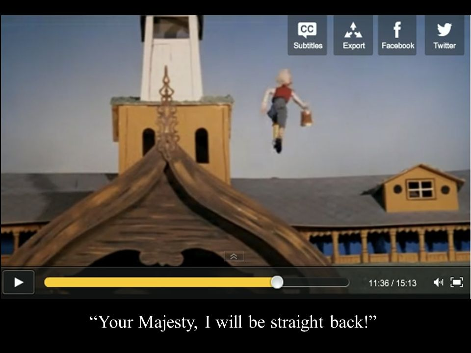 Your Majesty, I will be straight back!