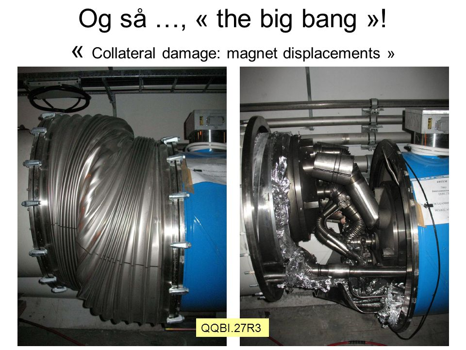 Og så …, « the big bang »! « Collateral damage: magnet displacements » QQBI.27R3