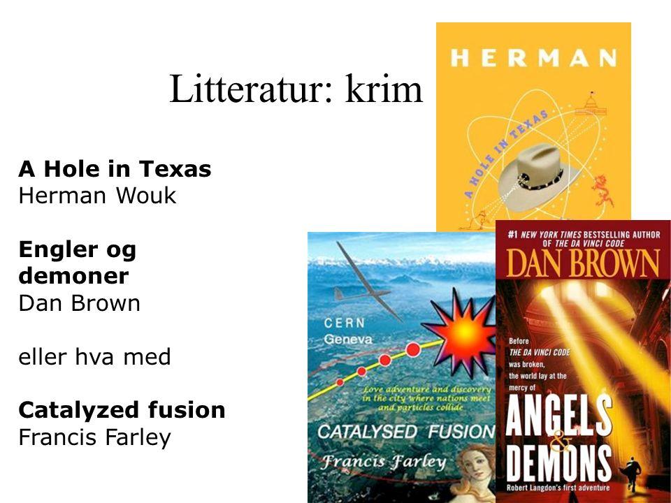 Litteratur: krim A Hole in Texas Herman Wouk Engler og demoner Dan Brown eller hva med Catalyzed fusion Francis Farley