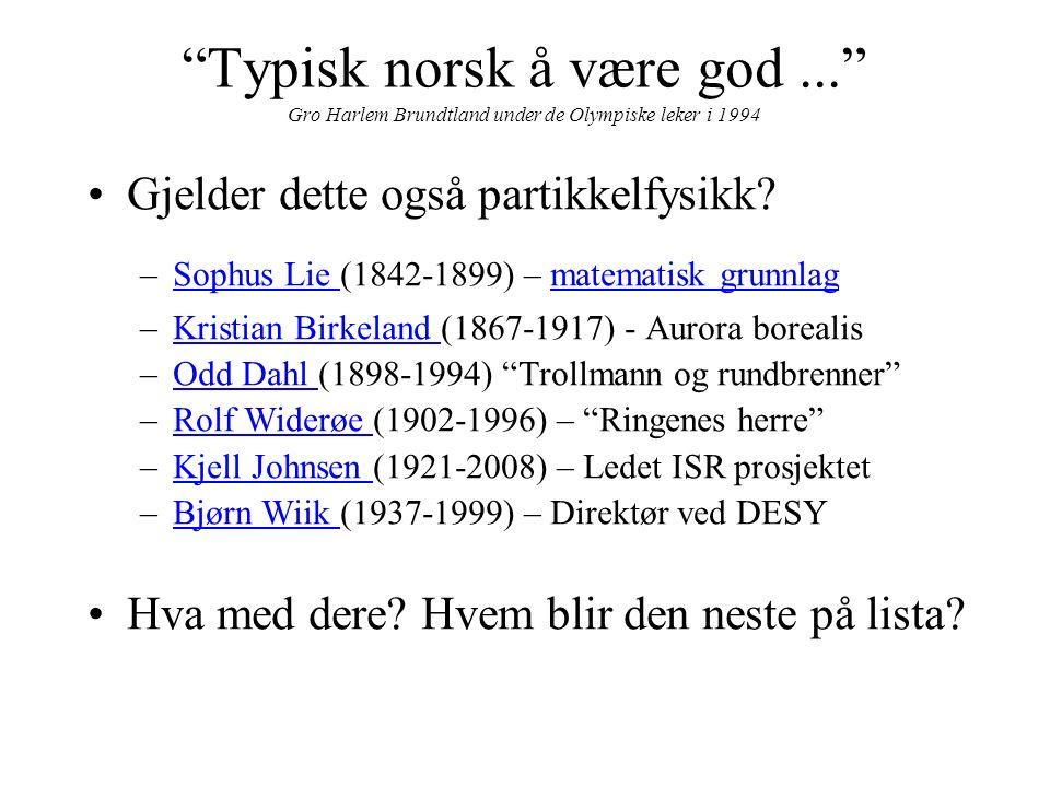 """""""Typisk norsk å være god..."""" Gro Harlem Brundtland under de Olympiske leker i 1994 Gjelder dette også partikkelfysikk? –Sophus Lie (1842-1899) – matem"""