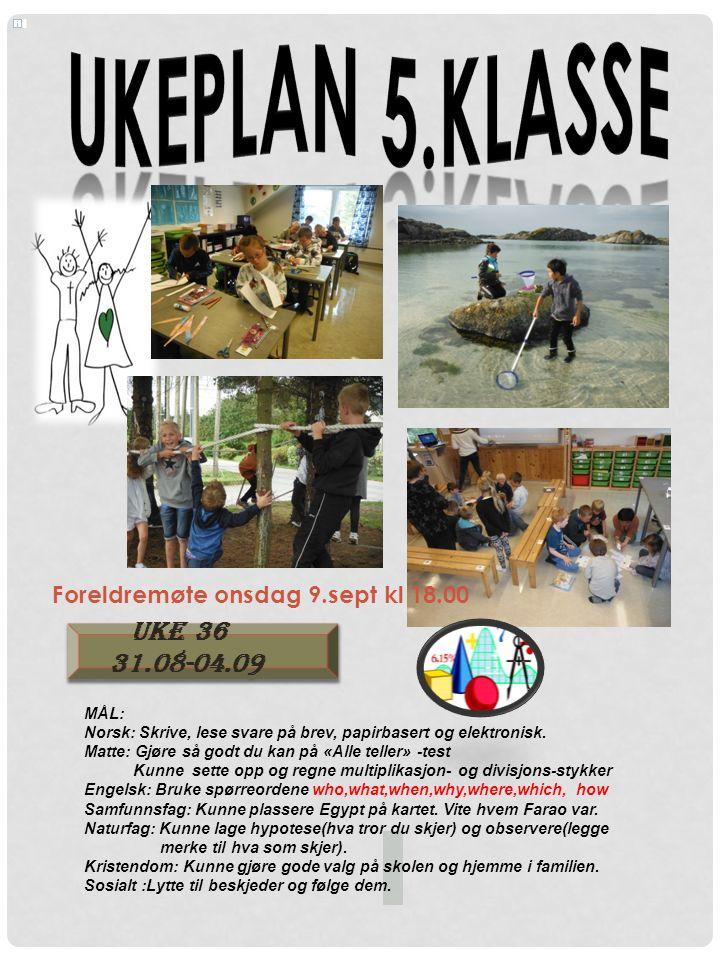 Uke 36 31.08-04.09 Uke 36 31.08-04.09 MÅL: Norsk: Skrive, lese svare på brev, papirbasert og elektronisk.