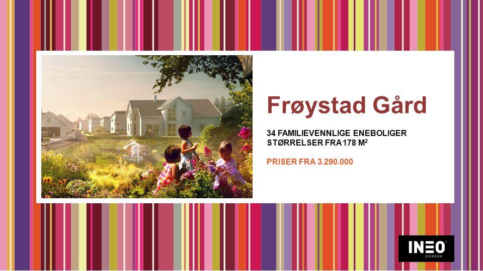 Frøystad Gård 34 FAMILIEVENNLIGE ENEBOLIGER STØRRELSER FRA 178 M 2 PRISER FRA 3.290.000