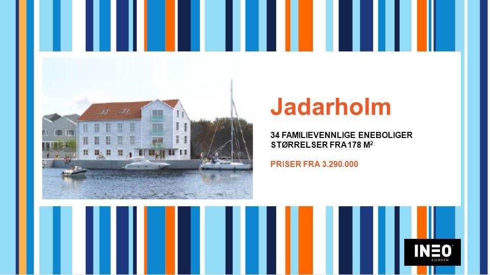 Jadarholm 34 FAMILIEVENNLIGE ENEBOLIGER STØRRELSER FRA 178 M 2 PRISER FRA 3.290.000