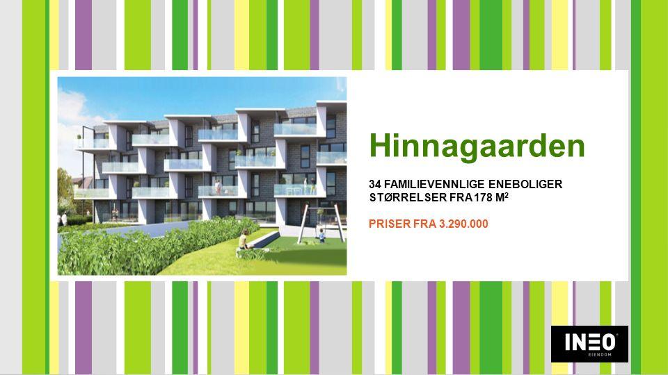 Hinnagaarden 34 FAMILIEVENNLIGE ENEBOLIGER STØRRELSER FRA 178 M 2 PRISER FRA 3.290.000