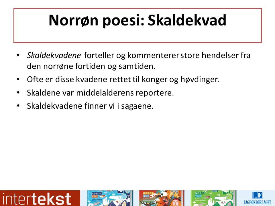 Norrøn poesi: Skaldekvad Skaldekvadene forteller og kommenterer store hendelser fra den norrøne fortiden og samtiden.