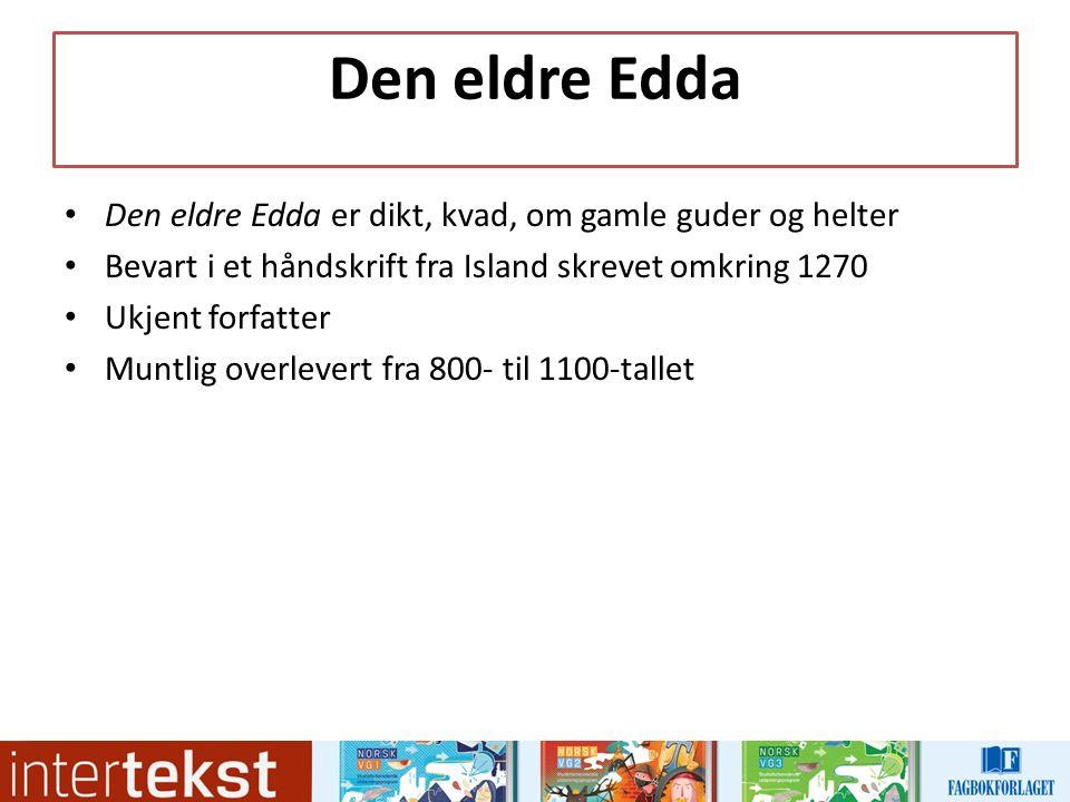 Den eldre Edda Den eldre Edda er dikt, kvad, om gamle guder og helter Bevart i et håndskrift fra Island skrevet omkring 1270 Ukjent forfatter Muntlig overlevert fra 800- til 1100-tallet