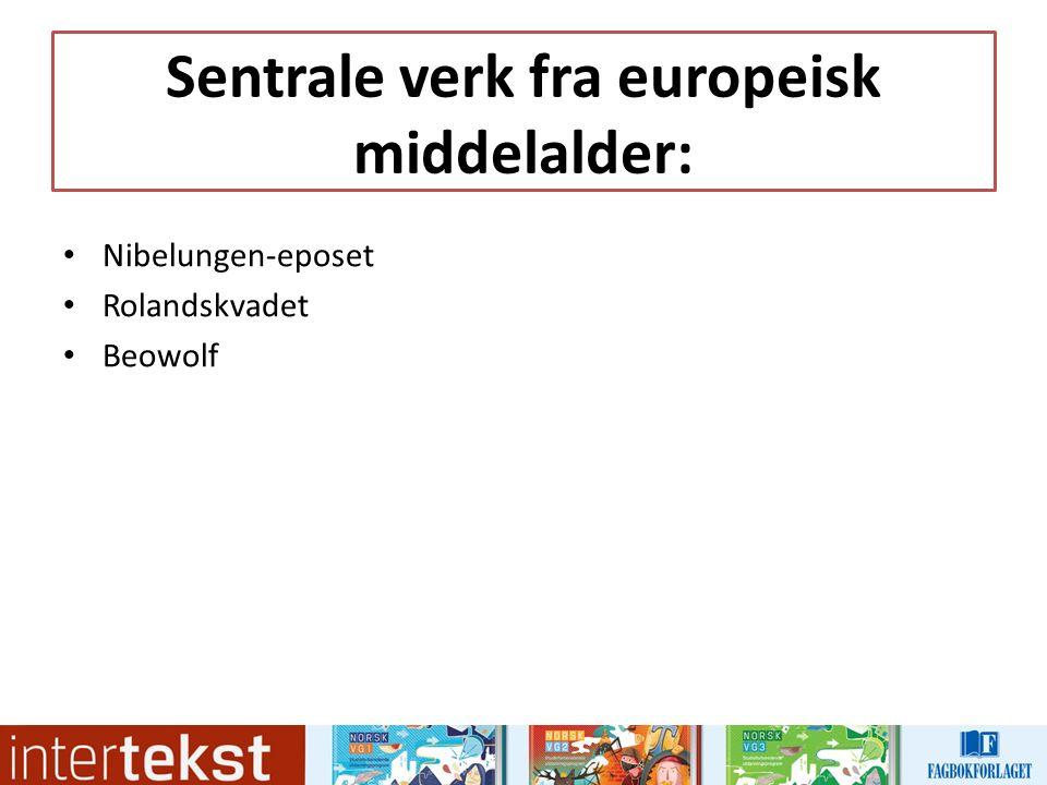 Sentrale verk fra europeisk middelalder: Nibelungen-eposet Rolandskvadet Beowolf