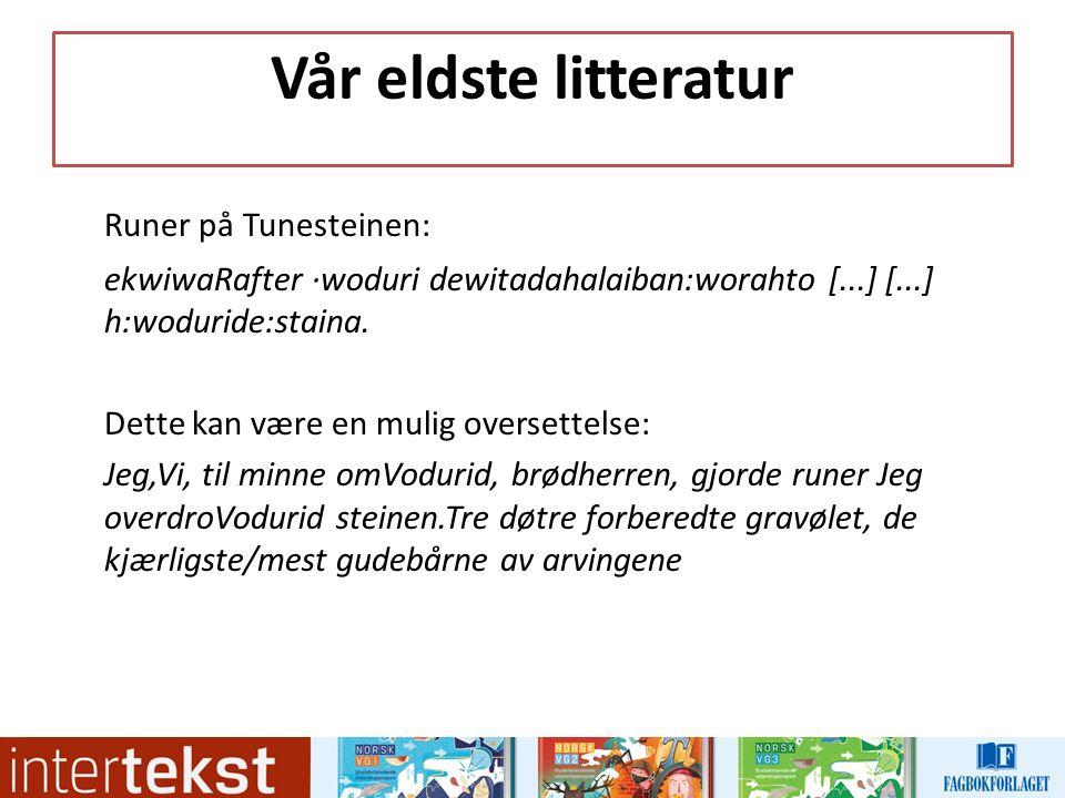 Vår eldste litteratur Runer på Tunesteinen: ekwiwaRafter ·woduri dewitadahalaiban:worahto [...] [...] h:woduride:staina. Dette kan være en mulig overs