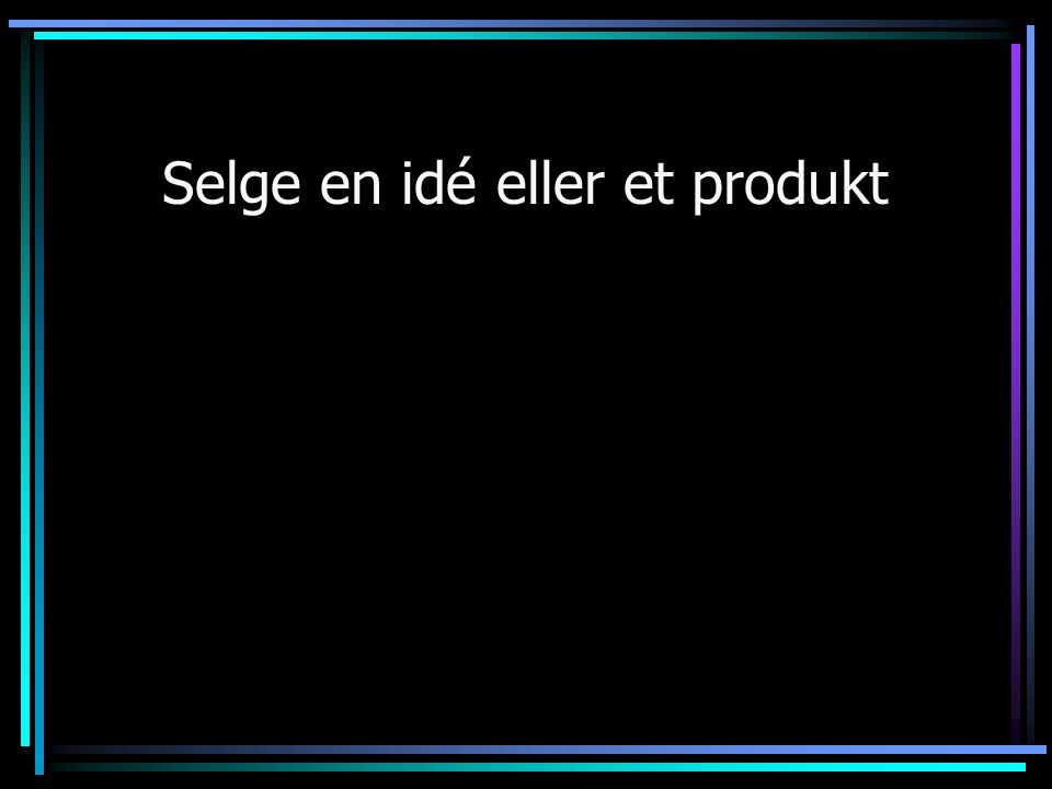 Selge en idé eller et produkt