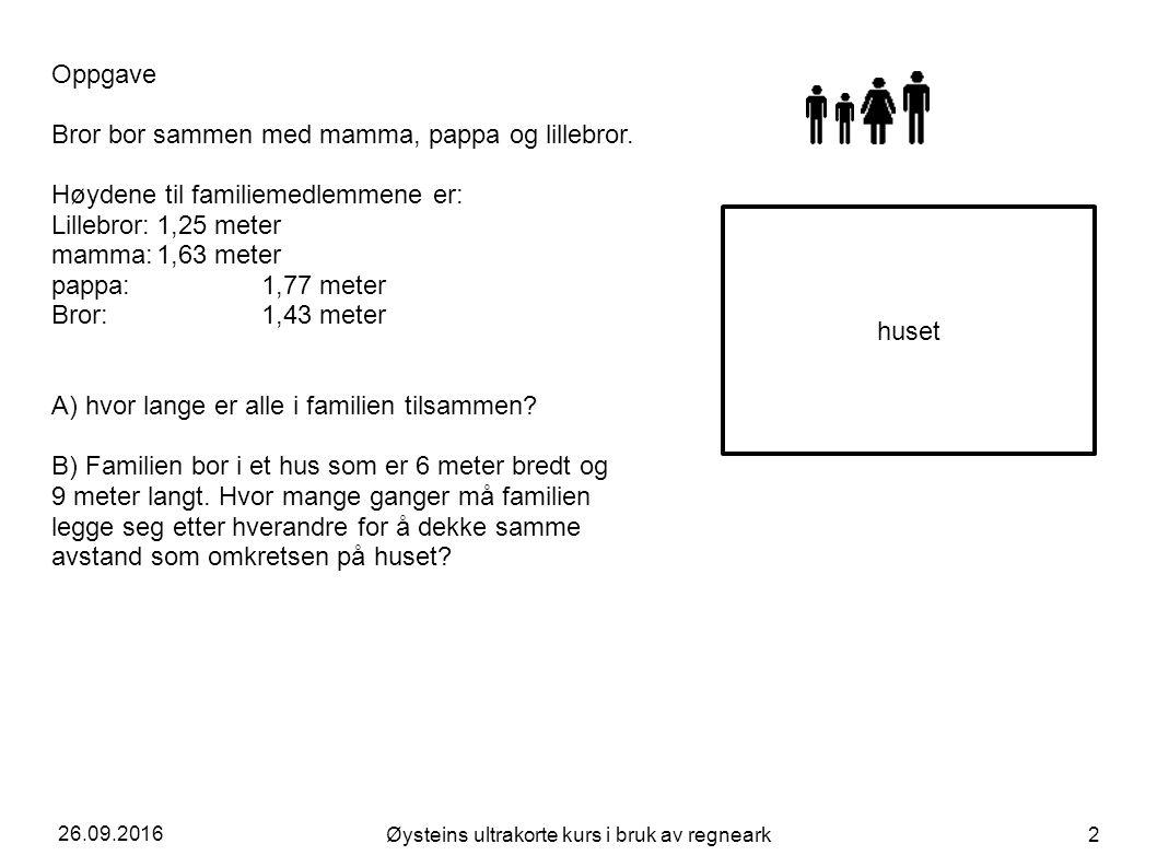 26.09.2016 Øysteins ultrakorte kurs i bruk av regneark 2 huset Oppgave Bror bor sammen med mamma, pappa og lillebror.