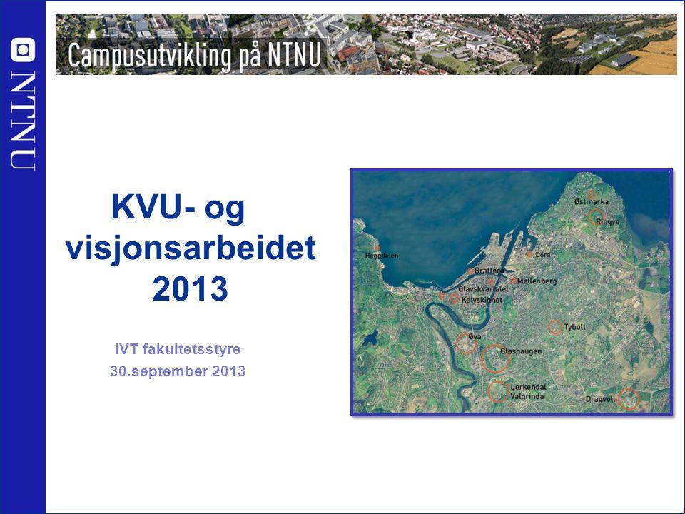 KVU- og visjonsarbeidet 2013 IVT fakultetsstyre 30.september 2013 Tore Haugen og Tone Merethe Aasen