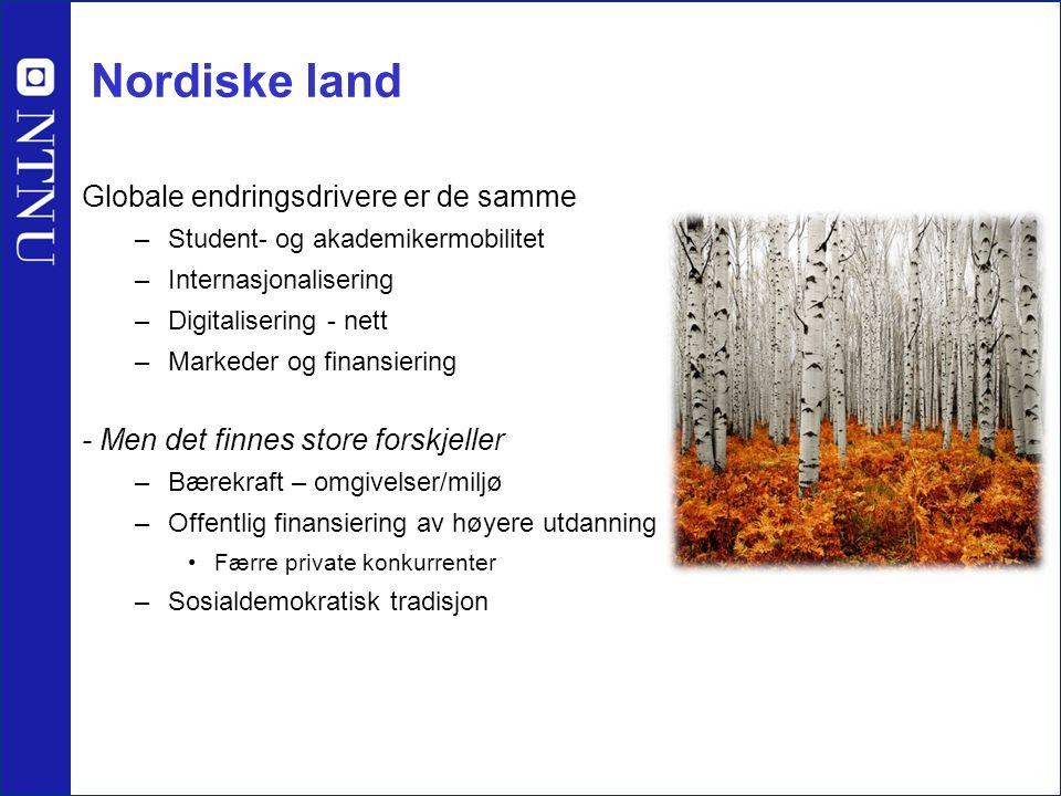 Nordiske land Globale endringsdrivere er de samme –Student- og akademikermobilitet –Internasjonalisering –Digitalisering - nett –Markeder og finansier