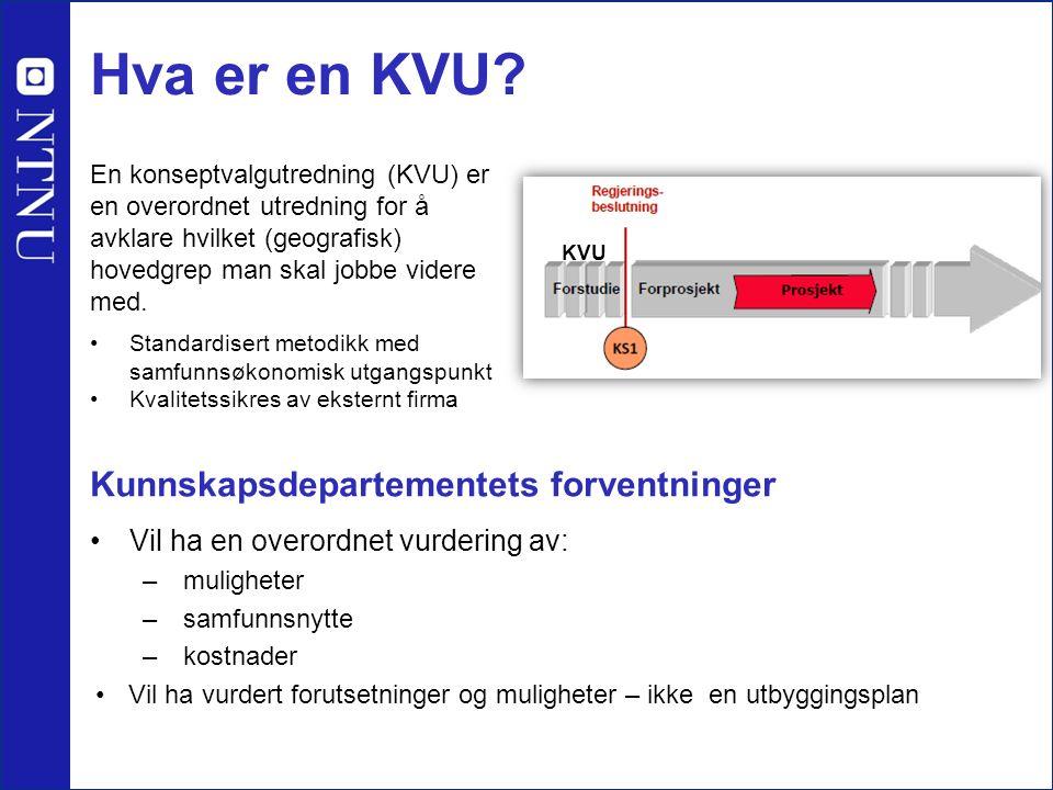 Hva er en KVU? Vil ha en overordnet vurdering av: – muligheter – samfunnsnytte – kostnader Vil ha vurdert forutsetninger og muligheter – ikke en utbyg