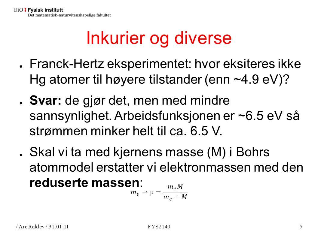 / Are Raklev / 31.01.11FYS21405 Inkurier og diverse ● Franck-Hertz eksperimentet: hvor eksiteres ikke Hg atomer til høyere tilstander (enn ~4.9 eV).