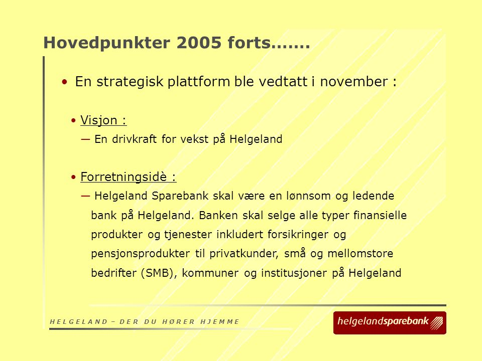 H E L G E L A N D – D E R D U H Ø R E R H J E M M E Hovedpunkter 2005 forts…….