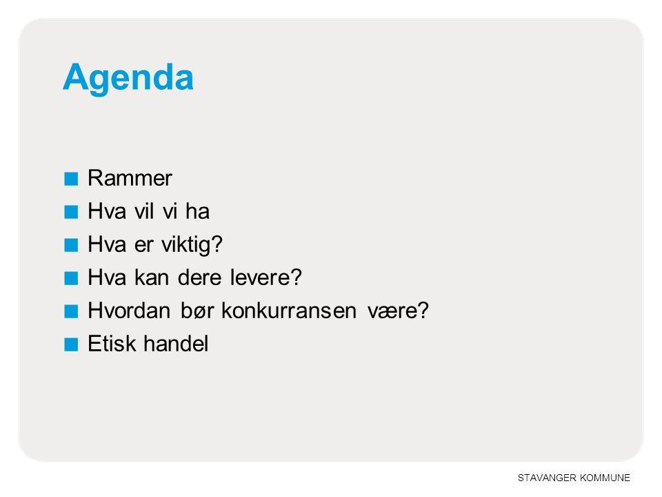 STAVANGER KOMMUNE Agenda ■ Rammer ■ Hva vil vi ha ■ Hva er viktig.