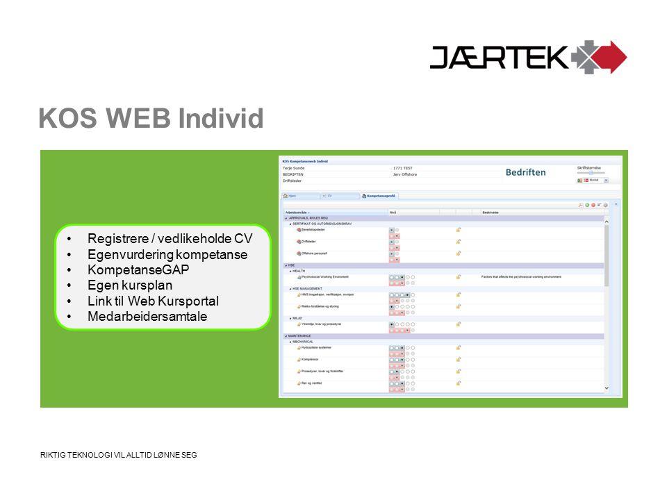 RIKTIG TEKNOLOGI VIL ALLTID LØNNE SEG KOS WEB Individ Registrere / vedlikeholde CV Egenvurdering kompetanse KompetanseGAP Egen kursplan Link til Web Kursportal Medarbeidersamtale