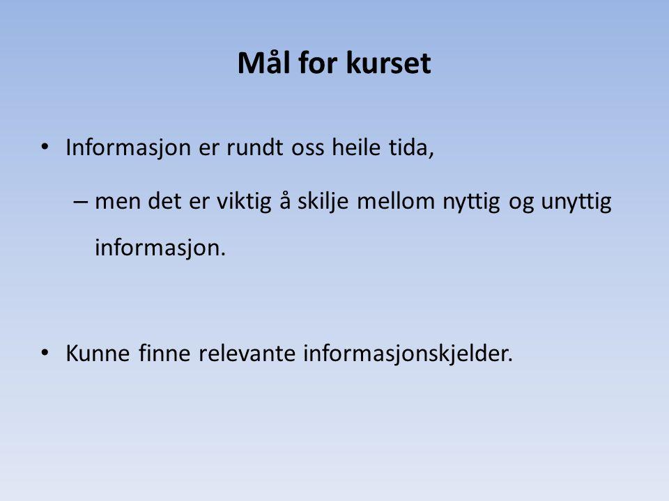 Mål for kurset Informasjon er rundt oss heile tida, – men det er viktig å skilje mellom nyttig og unyttig informasjon.