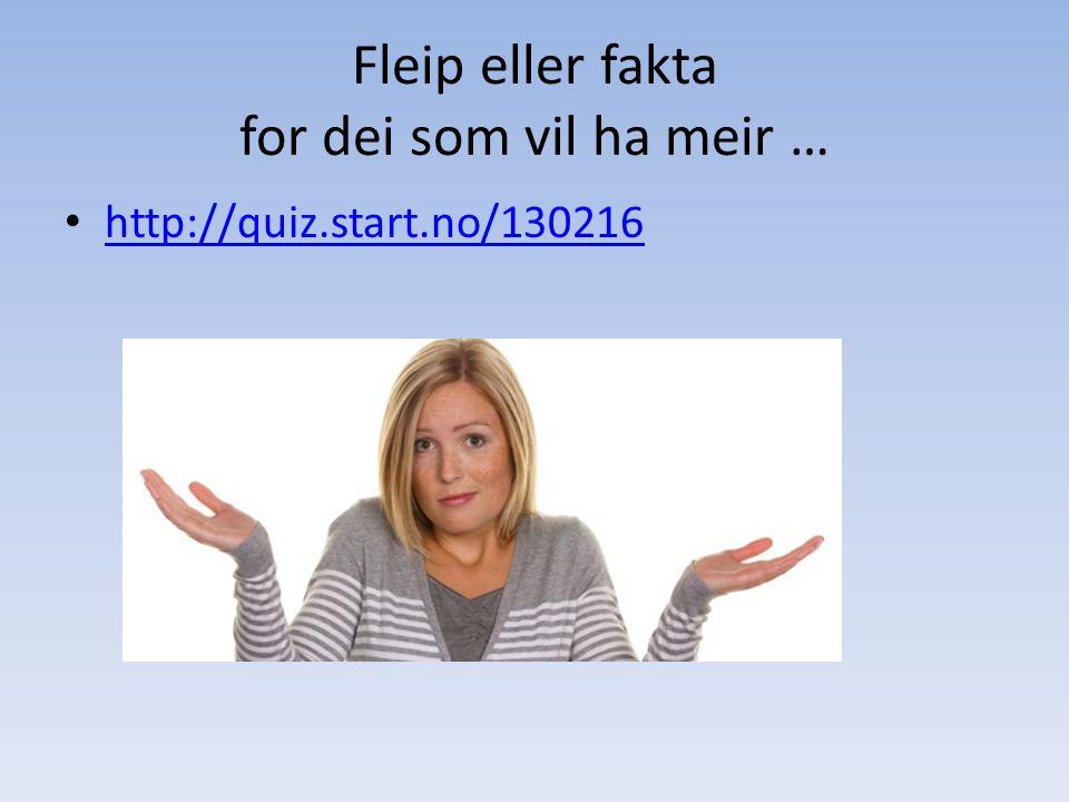 Fleip eller fakta for dei som vil ha meir … http://quiz.start.no/130216