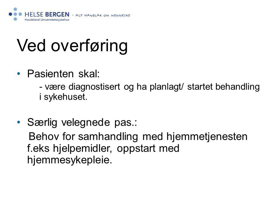 Ved overføring Pasienten skal: - være diagnostisert og ha planlagt/ startet behandling i sykehuset.