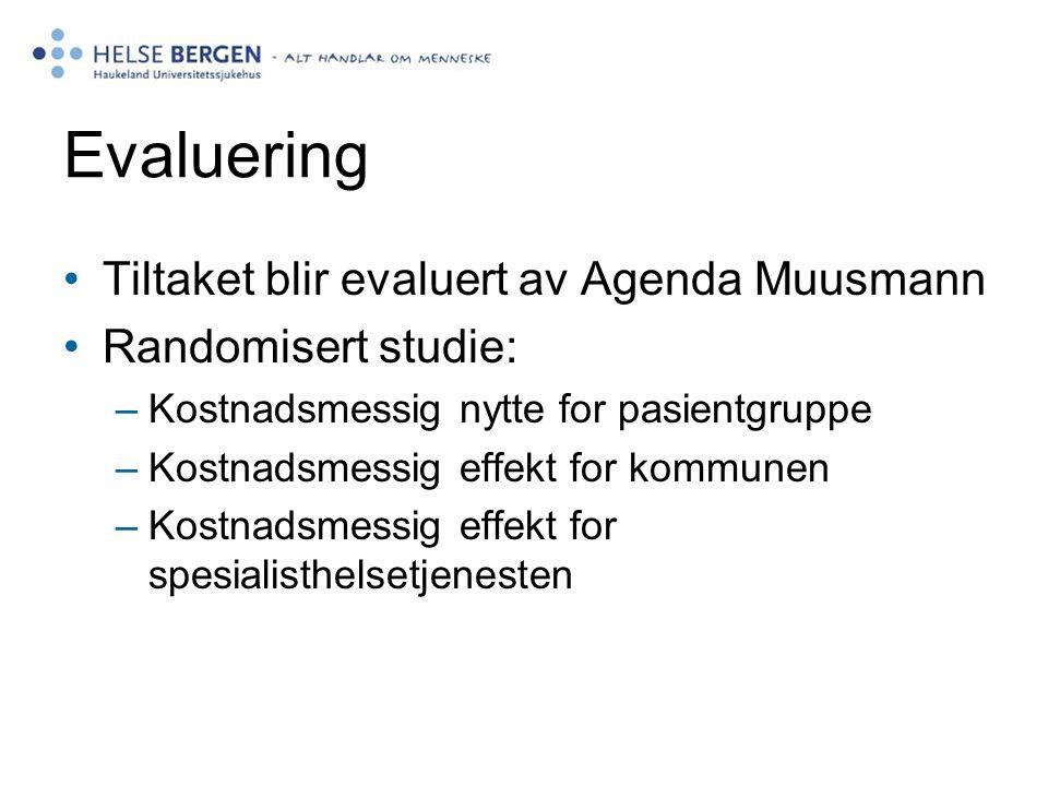 Evaluering Tiltaket blir evaluert av Agenda Muusmann Randomisert studie: –Kostnadsmessig nytte for pasientgruppe –Kostnadsmessig effekt for kommunen –Kostnadsmessig effekt for spesialisthelsetjenesten