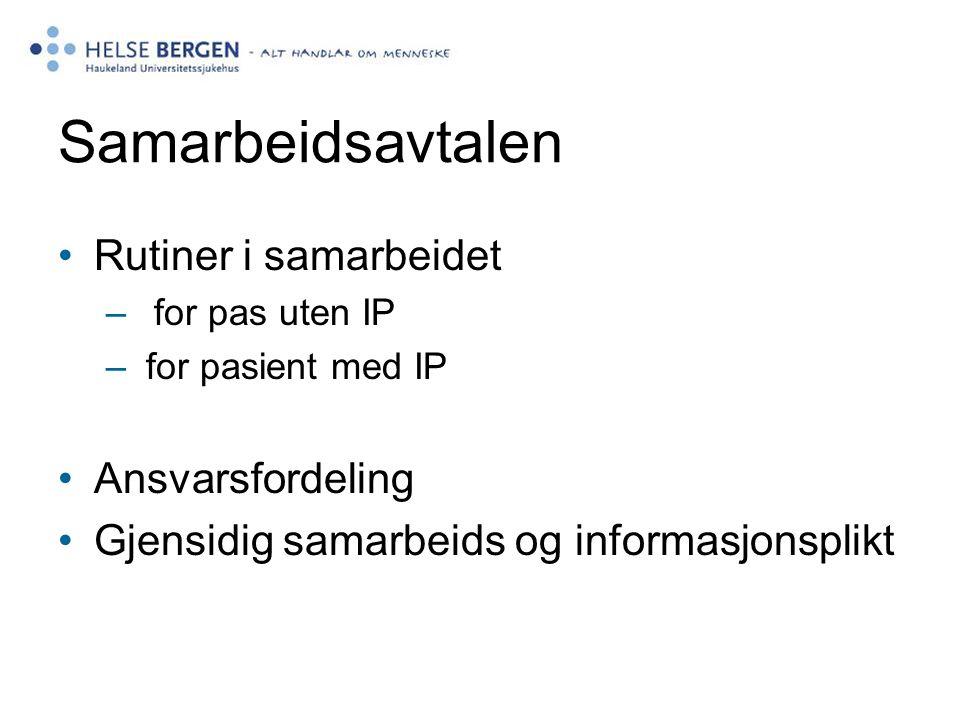 Samarbeidsavtalen Rutiner i samarbeidet – for pas uten IP – for pasient med IP Ansvarsfordeling Gjensidig samarbeids og informasjonsplikt