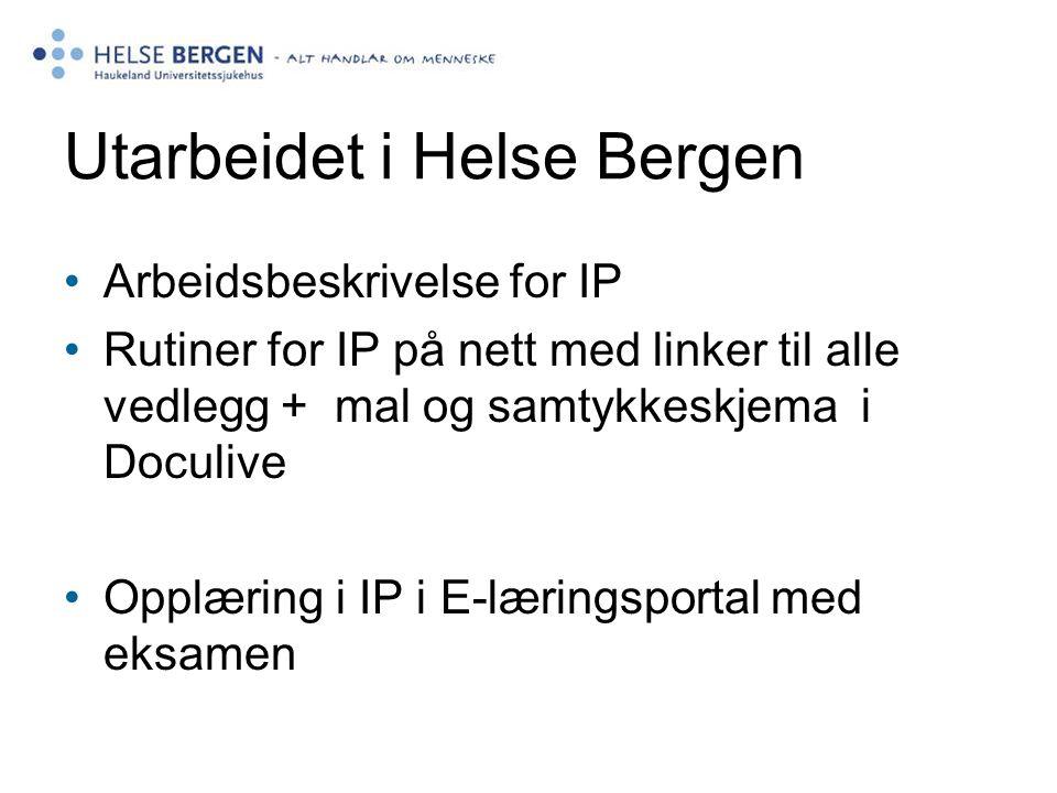 Utarbeidet i Helse Bergen Arbeidsbeskrivelse for IP Rutiner for IP på nett med linker til alle vedlegg + mal og samtykkeskjema i Doculive Opplæring i IP i E-læringsportal med eksamen