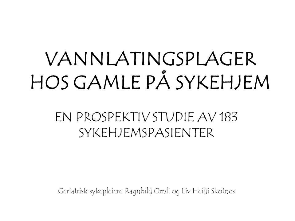 VANNLATINGSPLAGER HOS GAMLE PÅ SYKEHJEM EN PROSPEKTIV STUDIE AV 183 SYKEHJEMSPASIENTER Geriatrisk sykepleiere Ragnhild Omli og Liv Heidi Skotnes