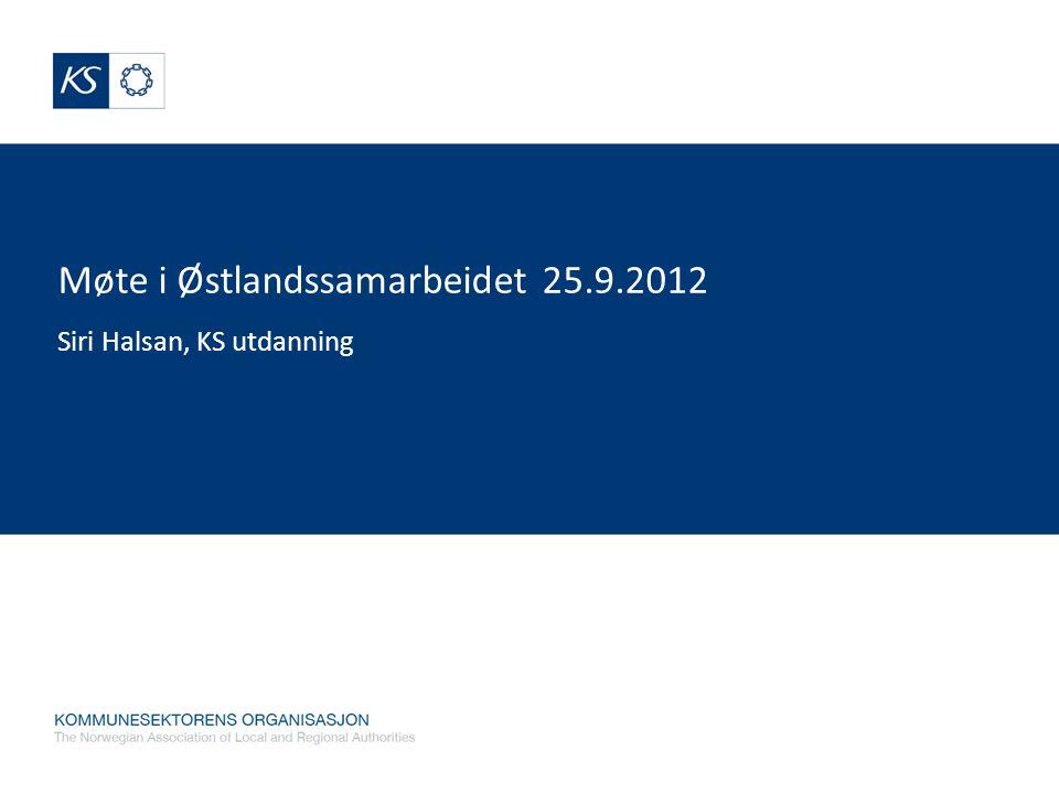Møte i Østlandssamarbeidet 25.9.2012 Siri Halsan, KS utdanning