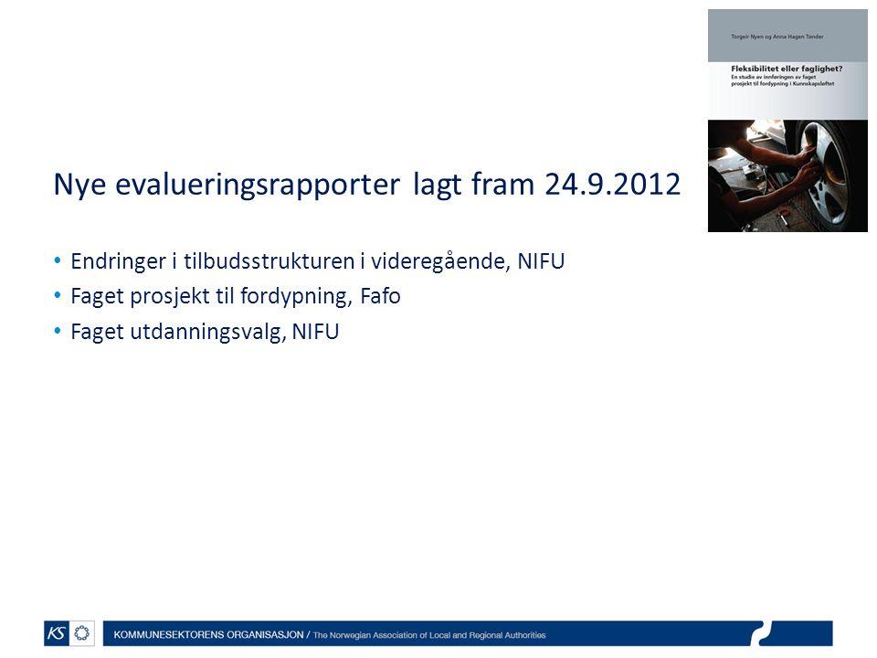 Nye evalueringsrapporter lagt fram 24.9.2012 Endringer i tilbudsstrukturen i videregående, NIFU Faget prosjekt til fordypning, Fafo Faget utdanningsvalg, NIFU