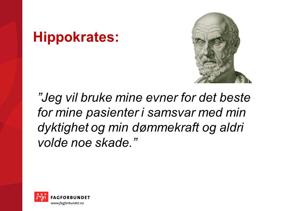 Hippokrates: Jeg vil bruke mine evner for det beste for mine pasienter i samsvar med min dyktighet og min dømmekraft og aldri volde noe skade.