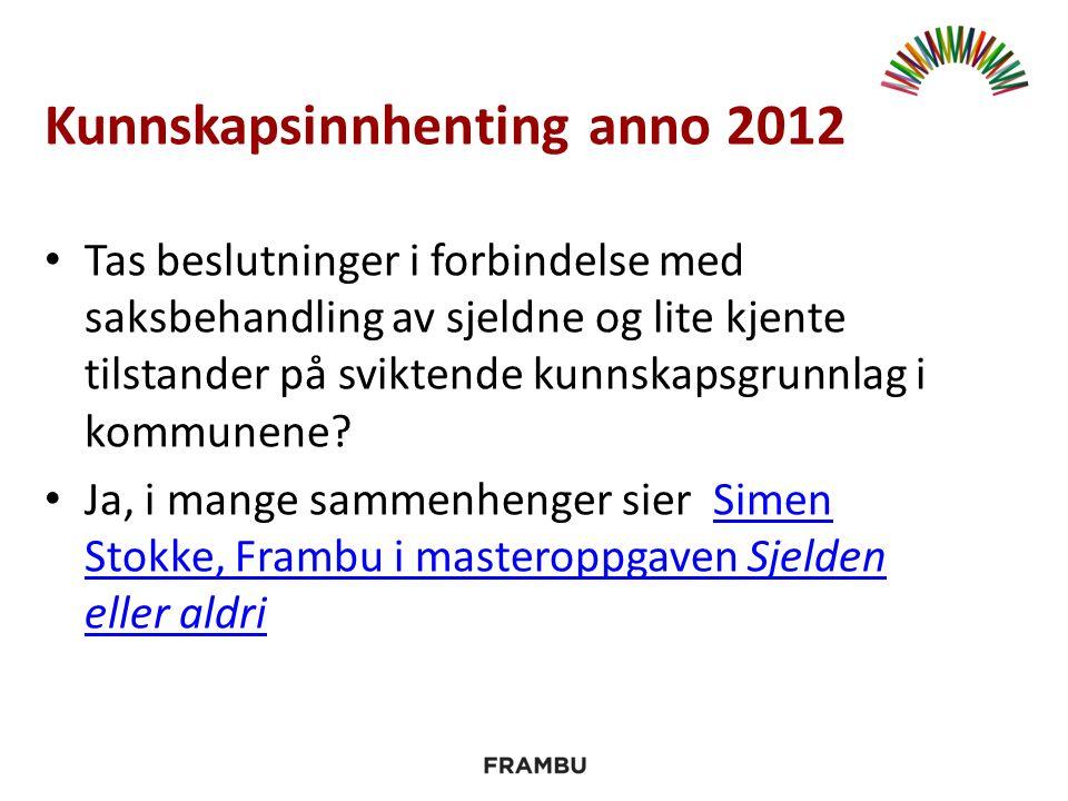 Kunnskapsinnhenting anno 2012 Tas beslutninger i forbindelse med saksbehandling av sjeldne og lite kjente tilstander på sviktende kunnskapsgrunnlag i kommunene.
